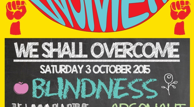 3 Oct 2015: We Shall Overcome | Blindness | Argonaut | Emily C Smith | Janine Booth | The Wimmins' Institute | Mave | Dream Nails
