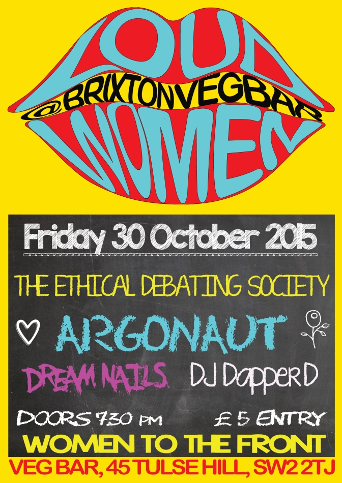 30 Oct 2015 The Ethical Debating Society | Argonaut | Dream Nails | DJ Dapper D @ Veg Bar, Brixton