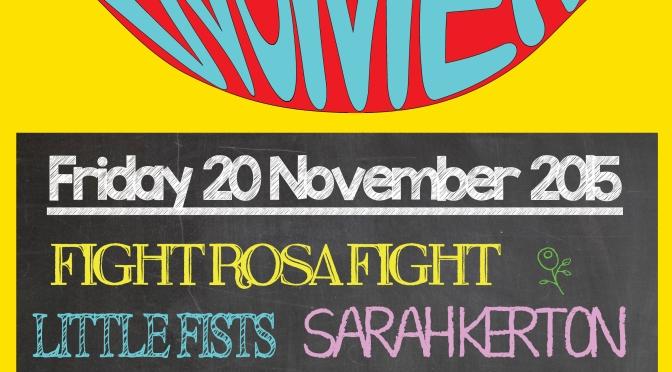 20 Nov 2015 Fight Rosa Fight | Sarah Kerton | Dirtygirl | Little Fists @ Veg Bar, Brixton