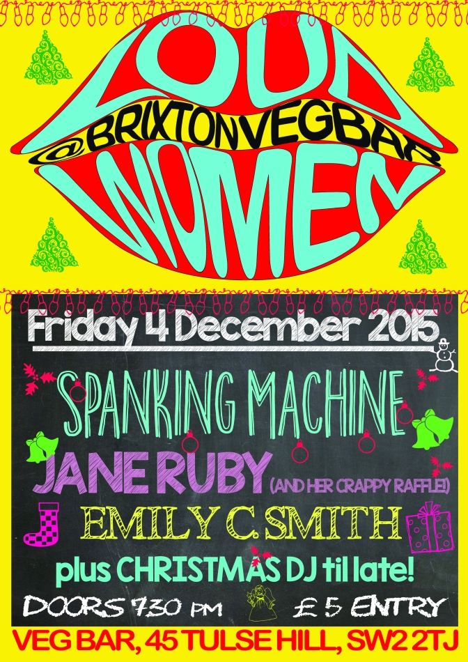 4 Dec 2015: Emily C. Smith | Jane Ruby (& her crappy raffle) | Spanking Machine @ Veg Bar, Brixton