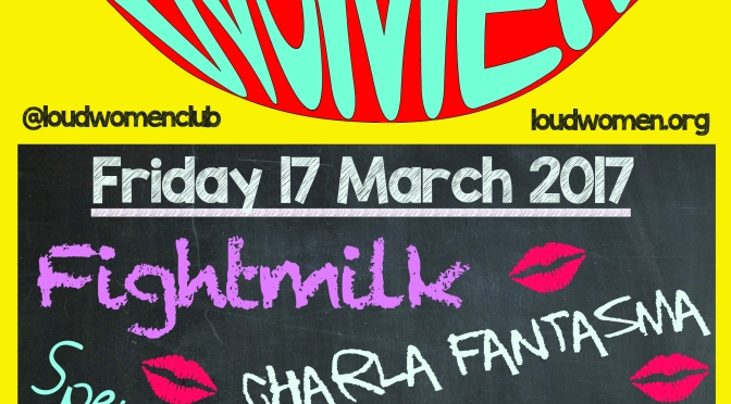 17 March –  Fightmilk, Charla Fantasma, TOTP and Spencer