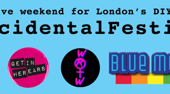 A massive weekend for London's DIY scene … #AccidentalFestival starts today!