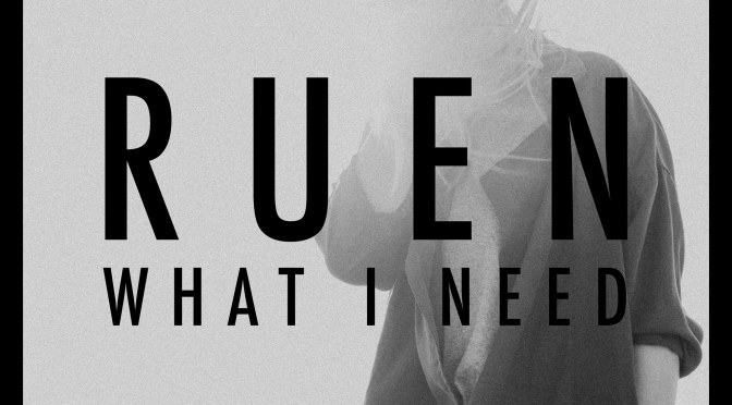 RUEN: 'What I Need' – video of the day