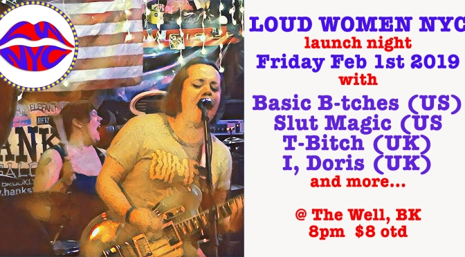 LOUD WOMEN NYC – launch night Feb 1st at The Well, BK