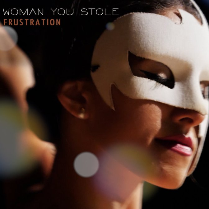 Woman You Stole: Frustration – video of the day