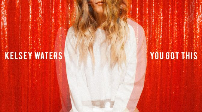 Kelsey Waters: You Got This – track of the day