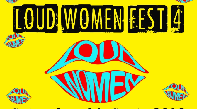 LOUD WOMEN Fest 4 – second wave of line-up announcements coming this Friday 14 June!
