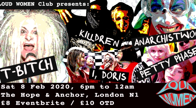 Next LOUD WOMEN gig in London: Anarchistwood / I, Doris / Killdren / Petty Phase / T-Bitch