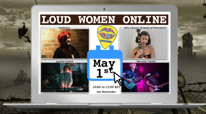 LOUD WOMEN Online Friday 1st May: Nervous Twitch,Faultress, Jelly Cleaver, Jemma Freese
